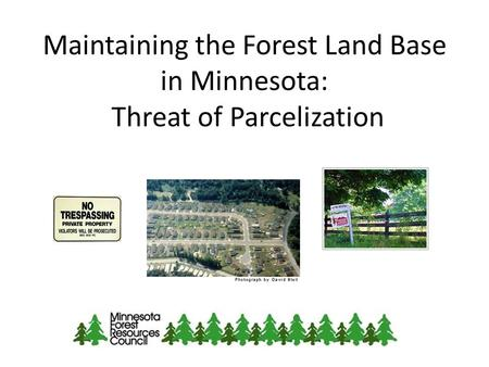 Maintaining the Forest Land Base in Minnesota: Threat of Parcelization.