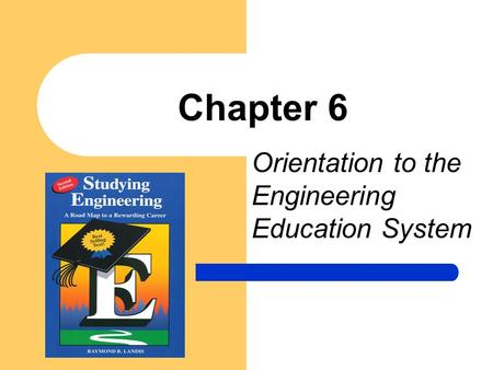 Chapter 6 Orientation to the Engineering Education System.