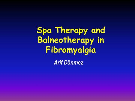 Spa Therapy and Balneotherapy in Fibromyalgia Arif Dönmez.