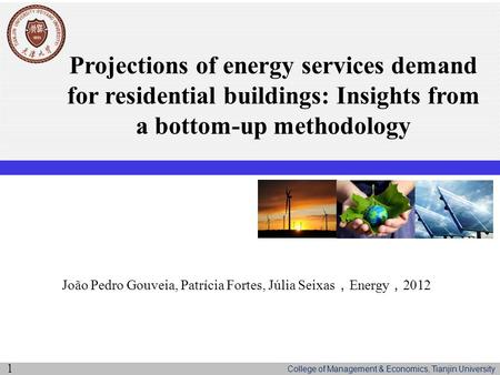 College of Management & Economics, Tianjin University Projections of energy services demand for residential buildings: Insights from a bottom-up methodology.