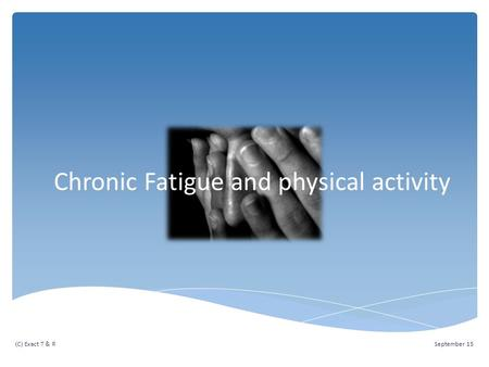 September 15(C) Exact T & R Chronic Fatigue and physical activity.