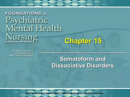 Elsevier items and derived items © 2006 by Elsevier Inc. All rights reserved. Chapter 15 Somatoform and Dissociative Disorders.