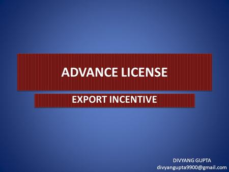 ADVANCE LICENSE EXPORT INCENTIVE DIVYANG GUPTA