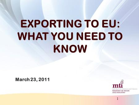 1 EXPORTING TO EU: WHAT YOU NEED TO KNOW March 23, 2011.