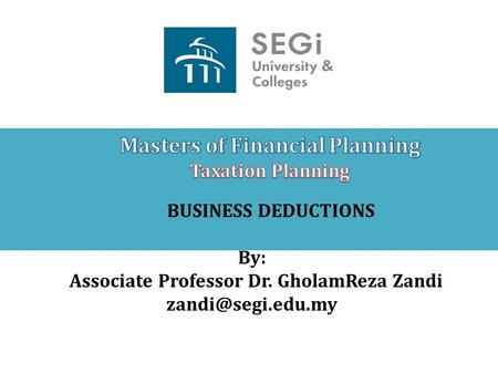 BUSINESS DEDUCTIONS By: Associate Professor Dr. GholamReza Zandi