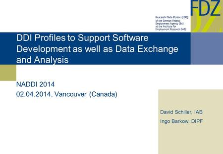 DDI Profiles to Support Software Development as well as Data Exchange and Analysis NADDI 2014 02.04.2014, Vancouver (Canada) David Schiller, IAB Ingo Barkow,