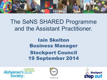 The SeNS SHARED Programme and the Assistant Practitioner. Iain Skelton Business Manager Stockport Council 19 September 2014.