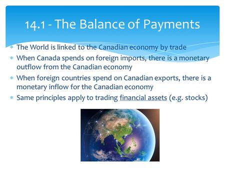 14.1 - The Balance of Payments  The World is linked to the Canadian economy by trade  When Canada spends on foreign imports, there is a monetary outflow.