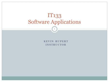 KEVIN RUPERT INSTRUCTOR 1 IT133 Software Applications.