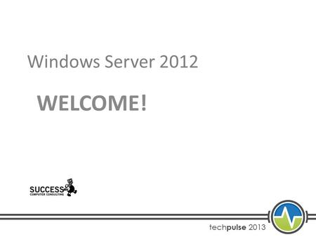 Windows Server 2012 WELCOME!. About Us Brandon Nohr MCITP: Server Administrator MCITP: Enterprise Administrator MCITP: Database Administrator MCTS: Server.