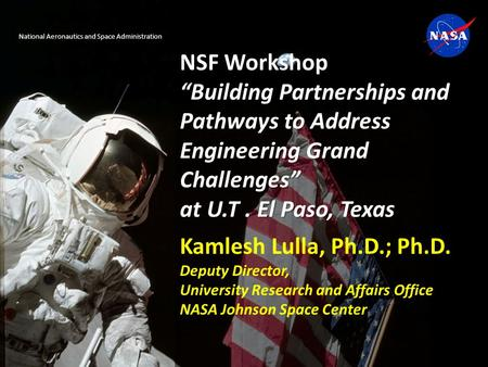"NSF Workshop ""Building Partnerships and Pathways to Address Engineering Grand Challenges"" at U.T. El Paso, Texas Kamlesh Lulla, Ph.D.; Ph.D. Deputy Director,"