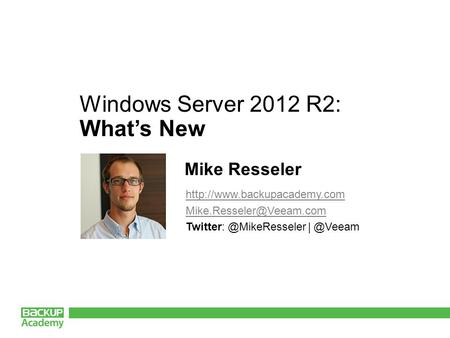 Windows Server 2012 R2: What's New Mike Resseler.