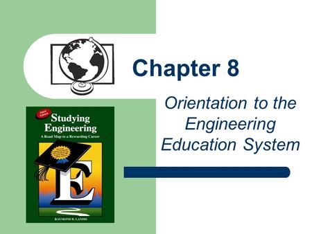 Chapter 8 Orientation to the Engineering Education System.
