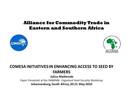 Alliance for Commodity Trade in Eastern and Southern Africa COMESA INITIATIVES IN ENHANCING ACCESS TO SEED BY FARMERS Julius Mathende Paper Presented at.