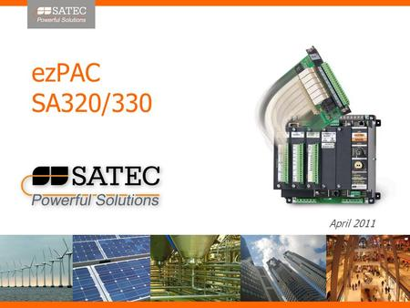 April 2011 ezPAC SA320/330. SATEC 25 years of Innovation in measurement & management of Energy and Power Quality.