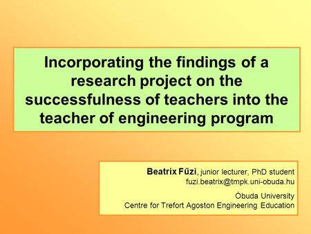 Incorporating the findings of a research project on the successfulness of teachers into the teacher of engineering program Beatrix Fűzi, junior lecturer,