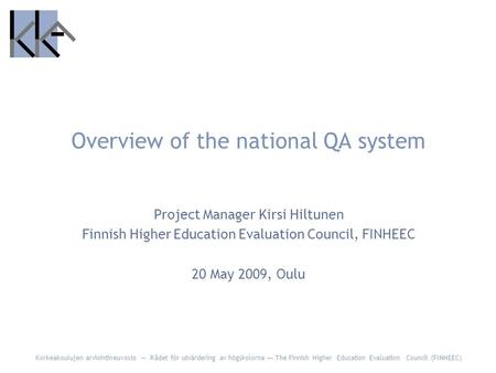 Korkeakoulujen arviointineuvosto — Rådet för utvärdering av högskolorna — The Finnish Higher Education Evaluation Council (FINHEEC) Overview of the national.