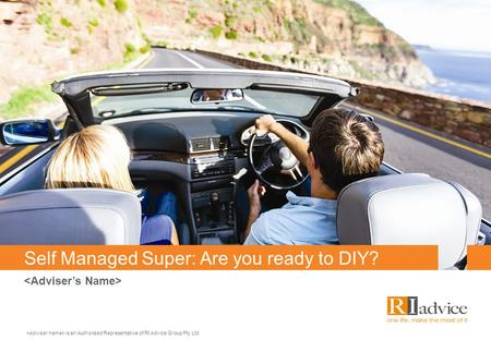 Self Managed Super: Are you ready to DIY? is an Authorised Representative of RI Advice Group Pty Ltd.