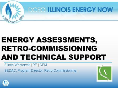 ENERGY ASSESSMENTS, RETRO-COMMISSIONING AND TECHNICAL SUPPORT Eileen Westervelt | PE | CEM SEDAC, Program Director, Retro-Commissioning.