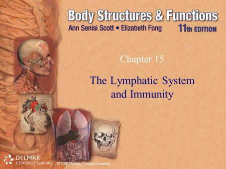 © 2009 Delmar, Cengage Learning Chapter 15 The Lymphatic System and Immunity.