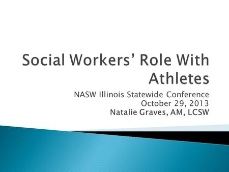 NASW Illinois Statewide Conference October 29, 2013 Natalie Graves, AM, LCSW.