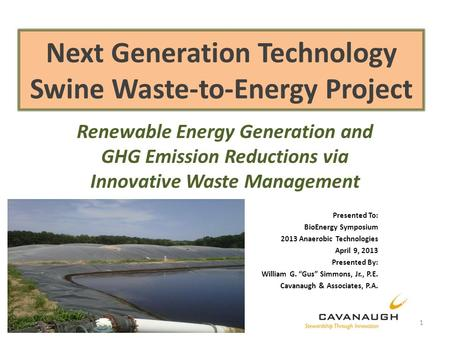 Next Generation Technology Swine Waste-to-Energy Project Renewable Energy Generation and GHG Emission Reductions via Innovative Waste Management Presented.