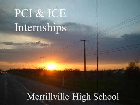 PCI & ICE Internships Merrillville High School Who are our students? MILLENNIALS - Want to feel they've made a difference/impact - Born 1980-2000 - Have.