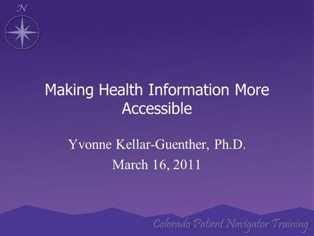 Making Health Information More Accessible Yvonne Kellar-Guenther, Ph.D. March 16, 2011.