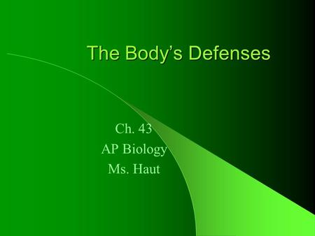 The Body's Defenses Ch. 43 AP Biology Ms. Haut. Nonspecific Immunity First line of defense – Skin—barrier – Mucous membranes—trap microbes – Secretions—tears,