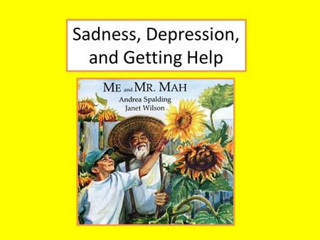 Sadness, Depression, and Getting Help. Sadness Emotional pain Normal response to loss Everyone feels sad sometimes Helps us appreciate happiness.