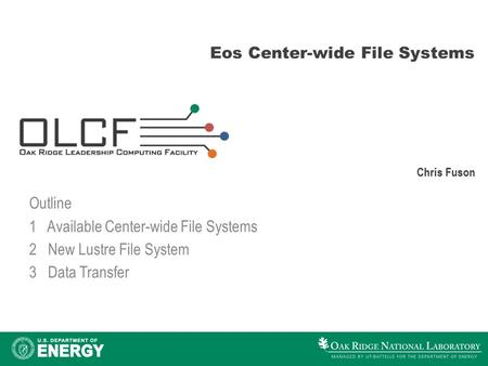 Eos Center-wide File Systems Chris Fuson Outline 1 Available Center-wide File Systems 2 New Lustre File System 3 Data Transfer.