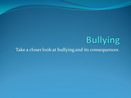 Take a closer look at bullying and its consequences.