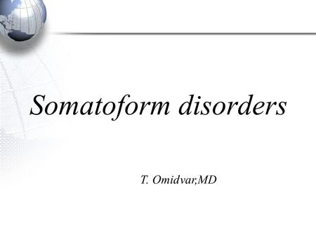 Somatoform disorders T. Omidvar,MD. The key characteristic of somatoform disorders: preoccupation with physical symptoms without explanation of any medical.