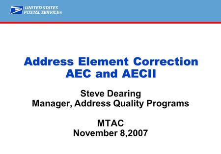 ® Address Element Correction AEC and AECII Steve Dearing Manager, Address Quality Programs MTAC November 8,2007.