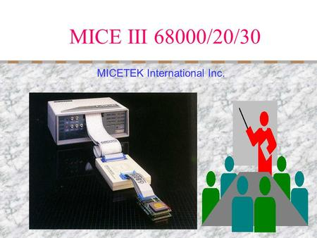 MICE III 68000/20/30 MICETEK International Inc. CPU MICEIII MICEView Examples Contents Part 1: An introduction to the MC68000,MC68020 and 68030 Part.