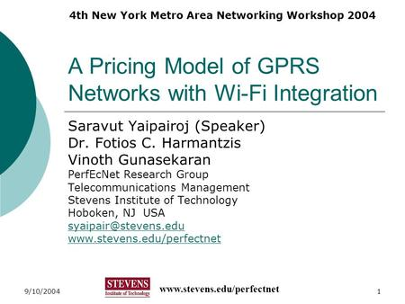 Www.stevens.edu/perfectnet 4th New York Metro Area Networking Workshop 2004 9/10/20041 A Pricing Model of GPRS Networks with Wi-Fi Integration Saravut.