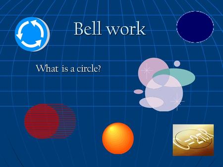 Bell work What is a circle?. Bell work Answer A circle is a set of all points in a plane that are equidistant from a given point, called the center of.