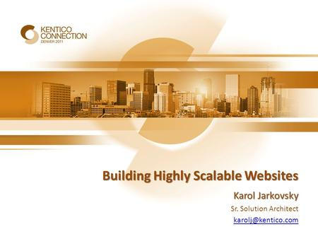 Building Highly Scalable Websites Karol Jarkovsky Sr. Solution Architect