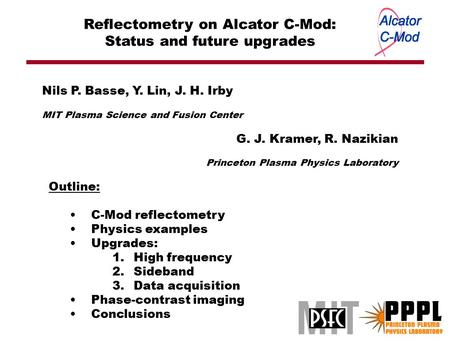 Reflectometry on Alcator C-Mod: Status and future upgrades Outline: C-Mod reflectometry Physics examples Upgrades: 1.High frequency 2.Sideband 3.Data acquisition.