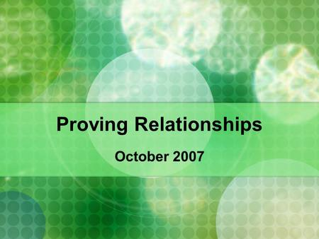 Proving Relationships October 2007. Homework Quiz Page 235 5 (c) Page 295 12 (b) Page 237 15 (a) Page 237 14 (a)