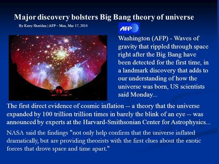 Major discovery bolsters Big Bang theory of universe By Kerry Sheridan | AFP – Mon, Mar 17, 2014 Washington (AFP) - Waves of gravity that rippled through.