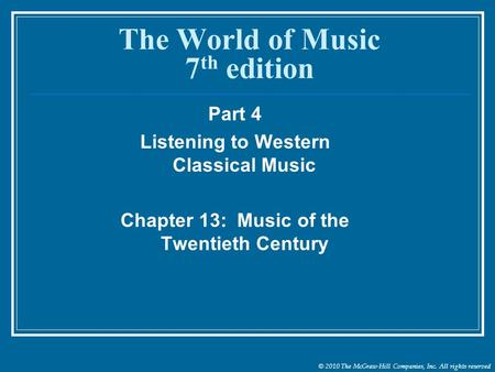 © 2010 The McGraw-Hill Companies, Inc. All rights reserved The World of Music 7 th edition Part 4 Listening to Western Classical Music Chapter 13: Music.