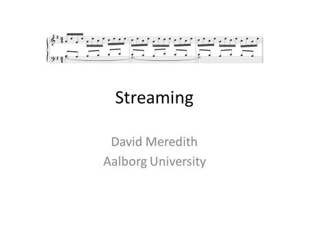 Streaming David Meredith Aalborg University. Sequential integration The connection of parts of an auditory spectrum over time to form concurrent streams.