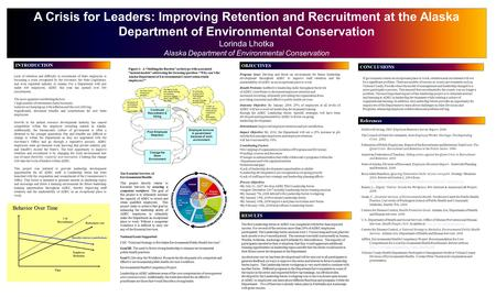 A Crisis for Leaders: Improving Retention and Recruitment at the Alaska Department of Environmental Conservation Lorinda Lhotka Alaska Department of Environmental.