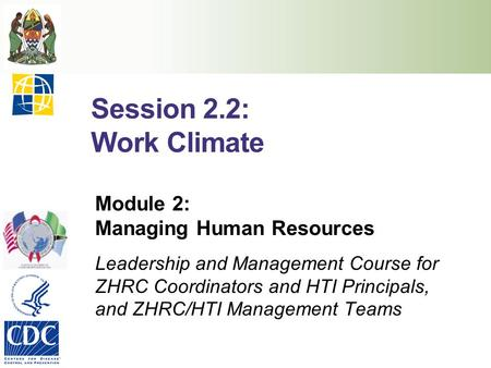 Session 2.2: Work Climate Module 2: Managing Human Resources Leadership and Management Course for ZHRC Coordinators and HTI Principals, and ZHRC/HTI Management.
