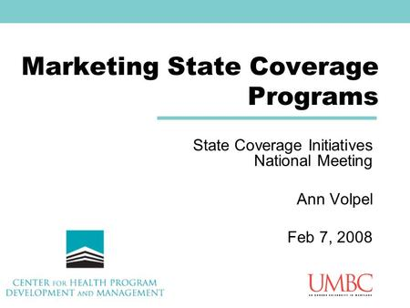 Marketing State Coverage Programs State Coverage Initiatives National Meeting Ann Volpel Feb 7, 2008.