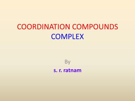 COORDINATION COMPOUNDS COMPLEX By s. r. ratnam.