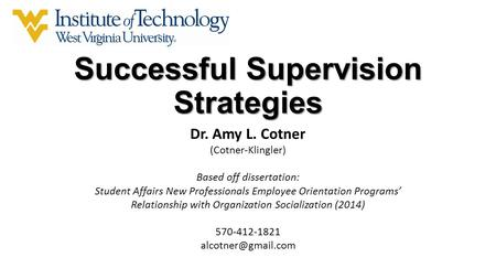 Successful Supervision Strategies Dr. Amy L. Cotner (Cotner-Klingler) Based off dissertation: Student Affairs New Professionals Employee Orientation Programs'