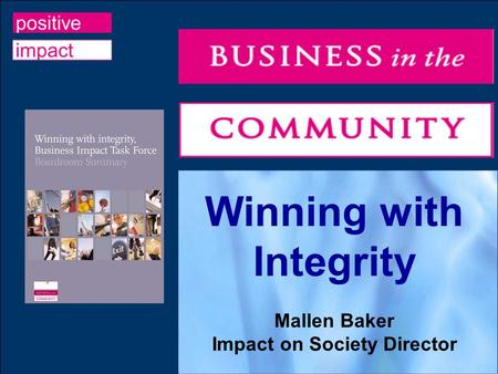 Winning with Integrity Mallen Baker Impact on Society Director.