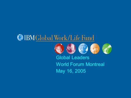 Global Leaders World Forum Montreal May 16, 2005.